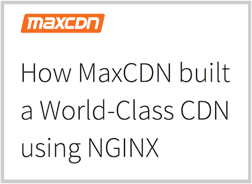 Whitepaper: How MaxCDN built a world-class CDN using NGINX
