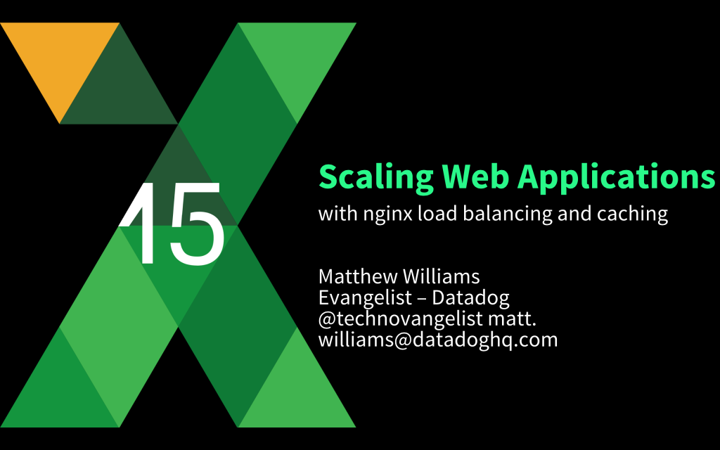 At nginx.conf2015 Matt Williams of Datadog discussed scaling of web applications using NGINX load balancing and caching