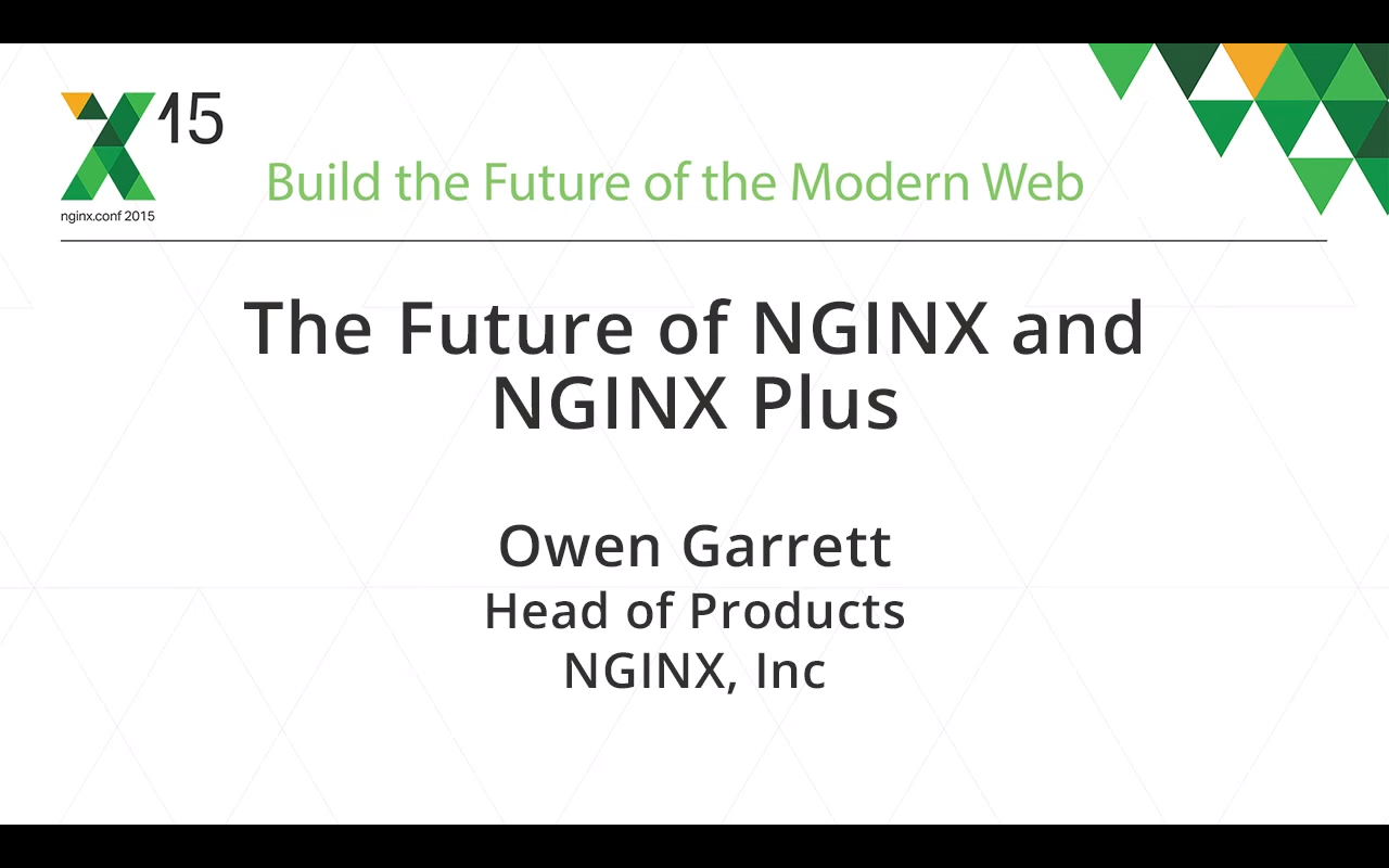 At nginx.conf2015 Owen Garrett, Head of Products at NGINX, Inc., mapped out the future of NGINX and NGINX Plus
