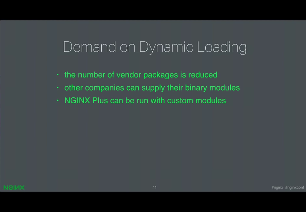 Benefits from supporting dynamic modules include reducing the number of binary packages and enabling NGINX Plus customers to add custom modules [presentation by Ruslan Ermilov, developer of dynamic modules at NGINX, Inc., at nginx.conf 2015]