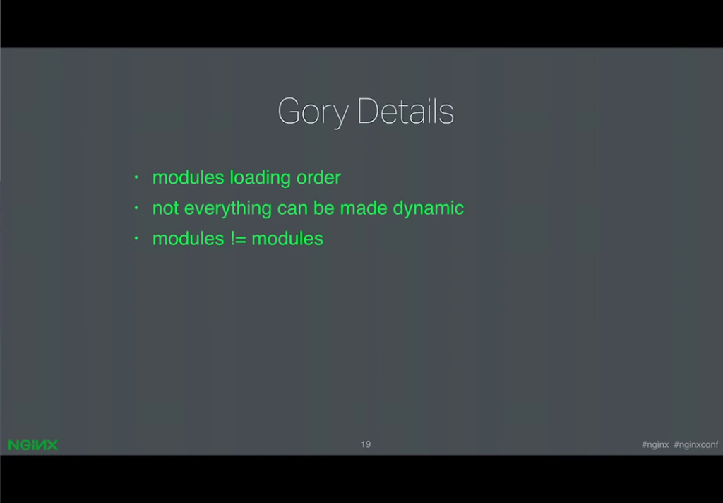 Some requirement and restrictions are that certain modules must load in a prescribed order, some core modules cannot be made dynamic, and some 'complex modules' actually include multiple modules [presentation by Ruslan Ermilov, developer of dynamic modules at NGINX, Inc., at nginx.conf 2015]