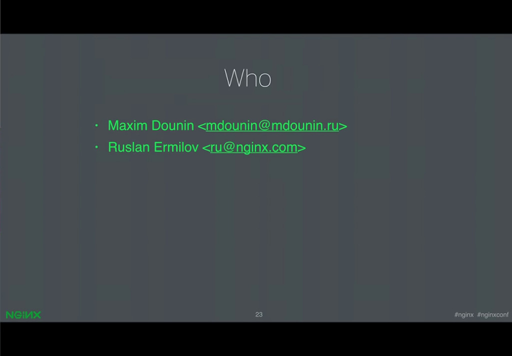 Maxim Dounin and Ruslan Ermilov are the developers for dynamic modules at NGINX, Inc. [presentation by Ruslan Ermilov, developer of dynamic modules at NGINX, Inc., at nginx.conf 2015]
