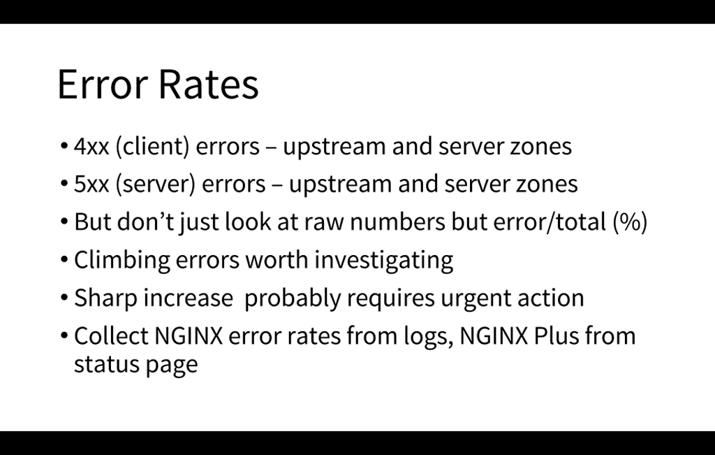An important metric to monitor is error rates (for 4xx and 5xx errors, for example), particularly as a percent of all connections [presentation by Matt Williams of Datadog at nginx.conf 2015]