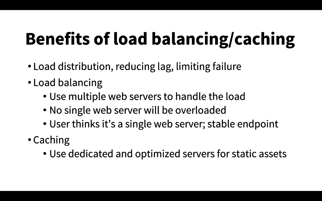 Load balancing and caching have many benefits, including distribution of load, lag reducation, and failure mitigation [presentation by Matt Williams of Datadog at nginx.conf 2015]
