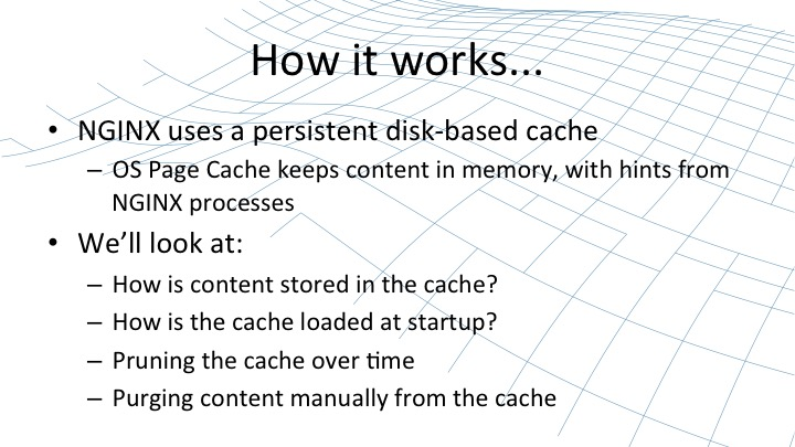 How content caching works with respect to how content is stored in the cache, how the cache is loaded at startup, pruning of the cache over time, and purging of content manually from the cache [webinar by Owen Garrett of NGINX]