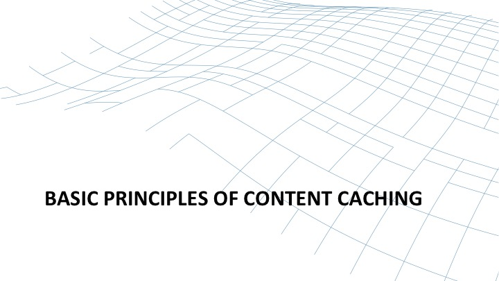 Basic principles of content caching introduction [webinar by Owen Garrett of NGINX]