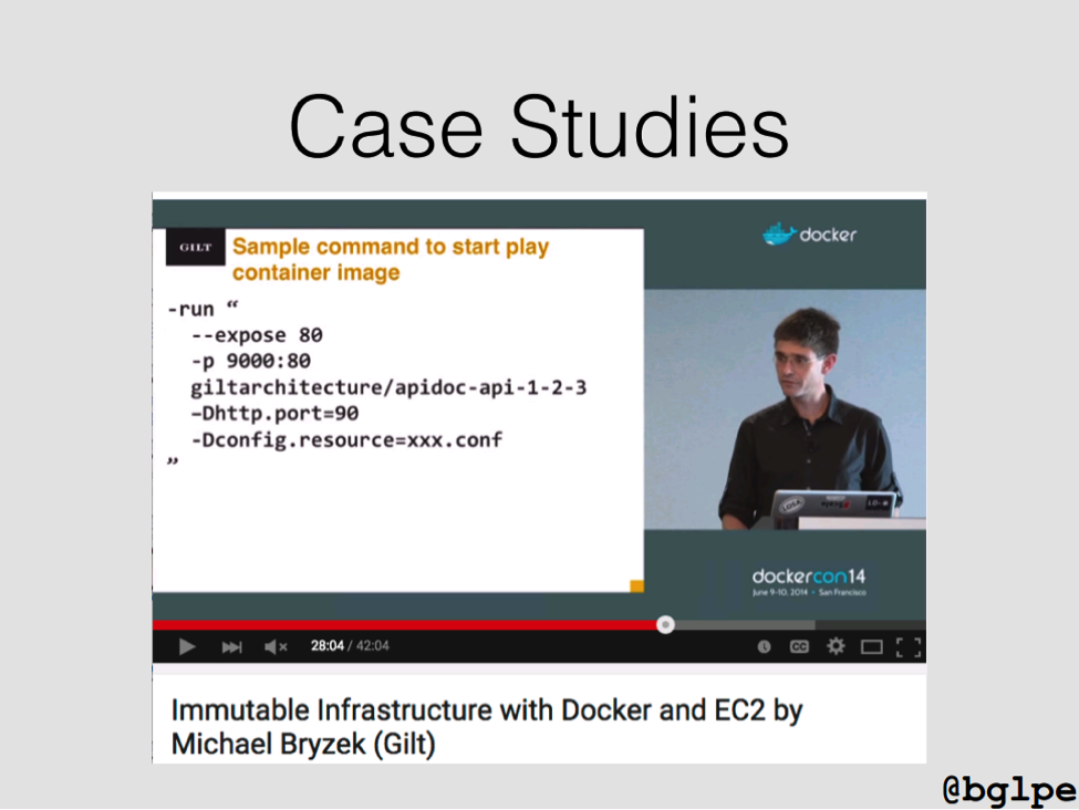 In a case study presented at DockerCon14, Michael Bryzek discussed immutable infrastructure [presentation by John Willis, Director of Ecosystem Development at Docker, at nginx.conf 2015]