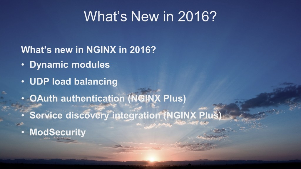 Additions to NGINX and NGINX Plus in 2016: dynamic modules, UDP load balancing, ModSecurity; in NGINX Plus: OAuth support and service discovery integration [keynote presentation by NGINX Head of Products Owen Garrett at nginx.conf2016]