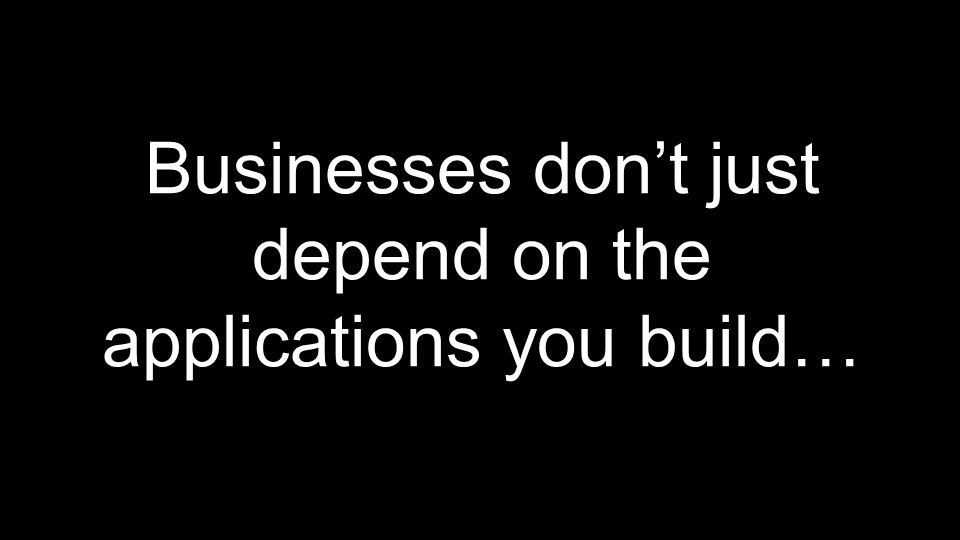 Businesses don't just depend on the applications you build... [presentation by Gus Robertson of NGINX at nginx.conf 2016]