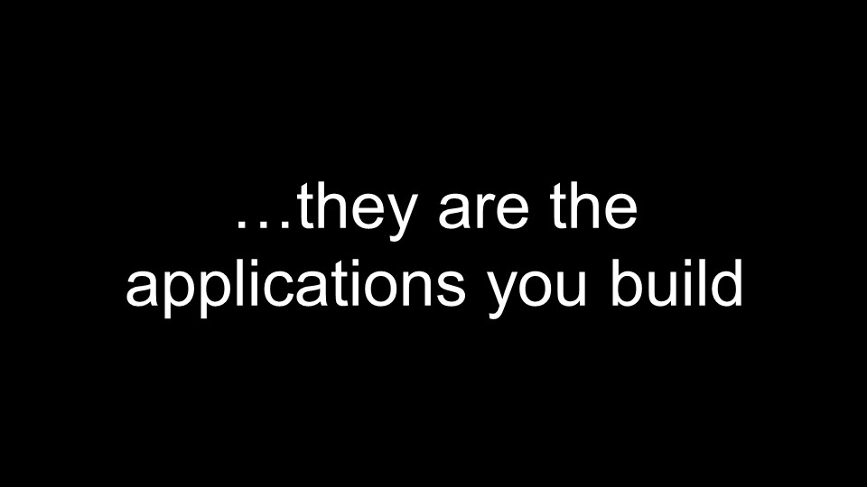 Robertson-conf2016-slide3_they-are-the-applications (0-30) (2).png