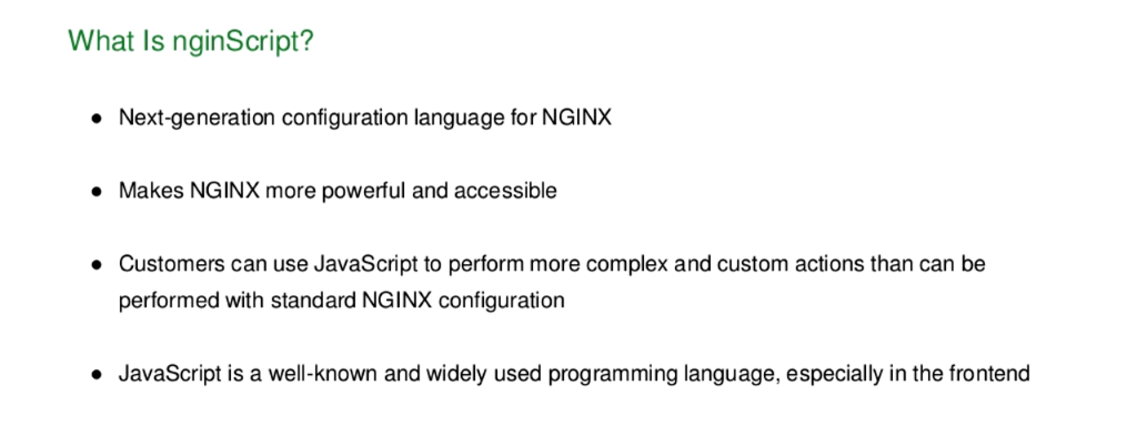 nginScript is a next-generation configuration language that makes NGINX and NGINX Plus more powerful and accessible; JavaScript can implement complex and custom actions [NGINX Plus R10 webinar]