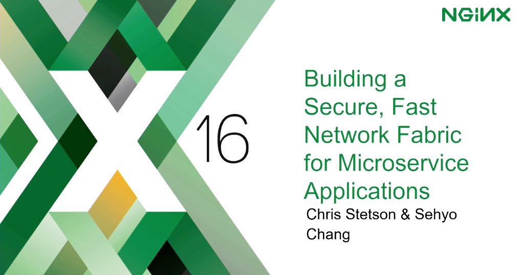 Title slide from presentation by NGINX Microservices Practice Lead Chris Stetson at nginx.conf 2016: 'Building a Secure Fast Network Fabric for Microservices Applications'