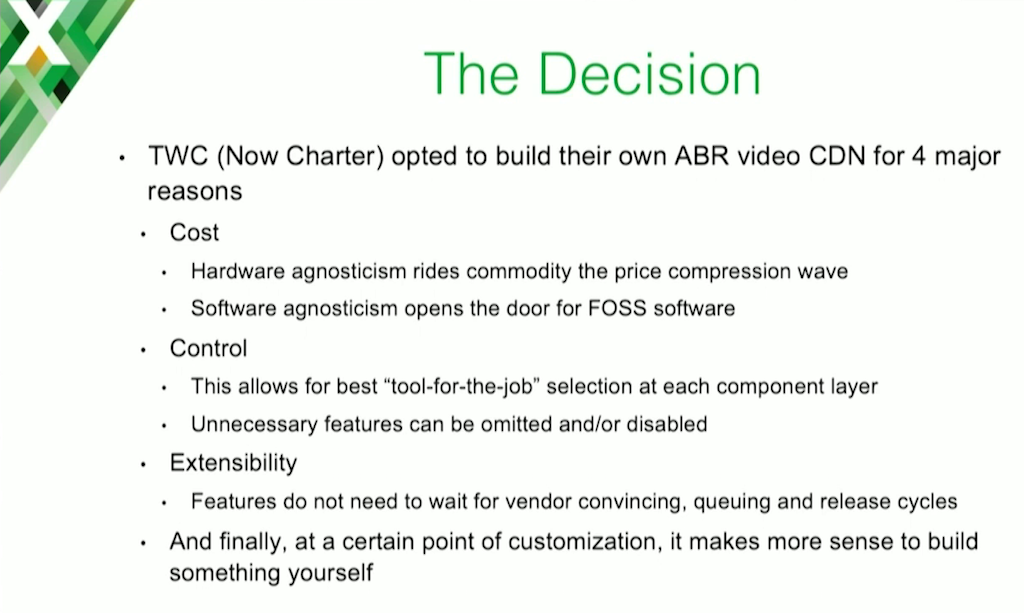 To summarize, the reasons Charter Communication chose to build its own CDN were lower cost, more control, and easier extensibility and customization