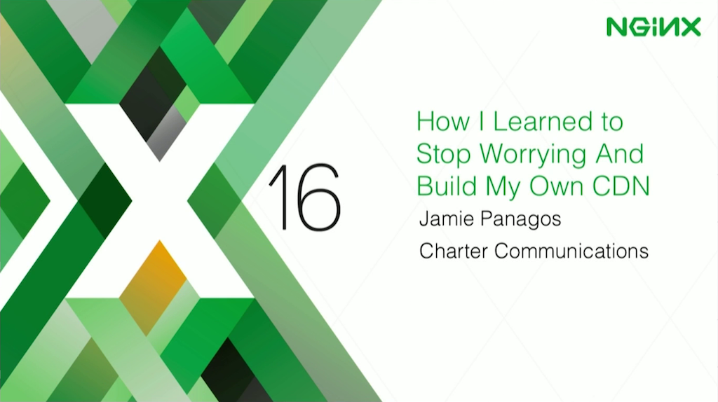 Title slide from presentation at nginx.conf 2016 by Jamie Panagos of Charter Communications: How I Learned to Stop Worrying and Build My Own CDN