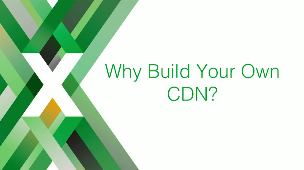 """Section title slide reading 'Why Build Your Own CDN?""""; in this case, the CDN is a cache server for video content"""