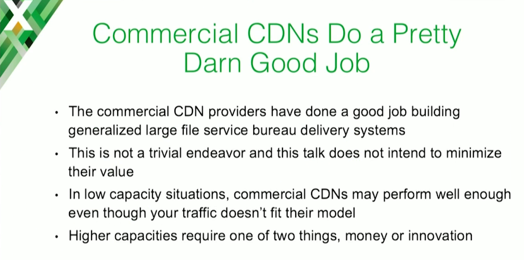 """Commercial CDNs work well for generalized """"large file service bureau delivery systems' and for relatively small traffic volumes"""
