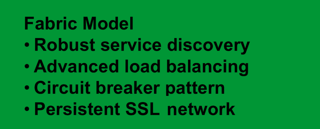 The Fabric Model provides robust service discovery, advanced load balancing, the circuit breaker pattern, and persistent SSL connections [webinar: Three Models in the NGINX Microservices Reference Architecture]